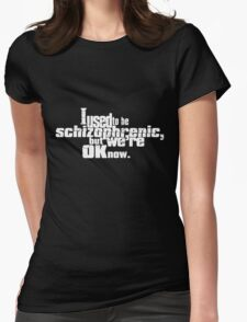 I used to be schizophrenic, but we're ok now. Womens Fitted T-Shirt