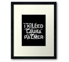 I killed Laura Palmer Framed Print