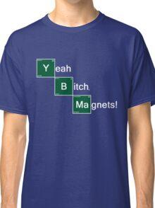 Yeah Bitch Magnets! Classic T-Shirt