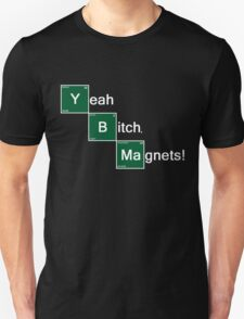 Yeah Bitch Magnets! T-Shirt