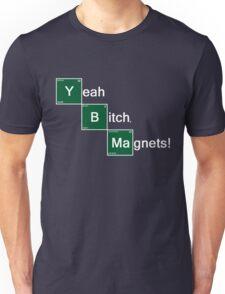 Yeah Bitch Magnets! Unisex T-Shirt