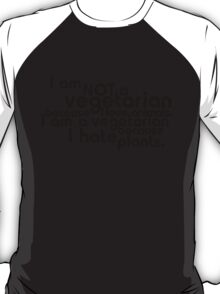 I am not a vegetarian because I love animals. I am a vegetarian because I hate plants. T-Shirt