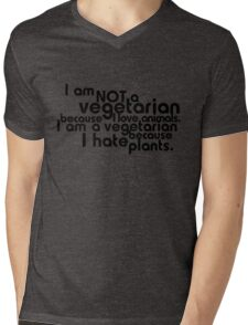 I am not a vegetarian because I love animals. I am a vegetarian because I hate plants. T-Shirt