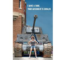 I Have a Tank.  Your Argument is Invalid Photographic Print