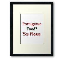 Portuguese Food? Yes Please  Framed Print