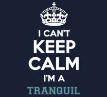I can't keep calm I'm a TRANQUIL Kids Clothes