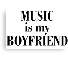 Music is my boyfriend Canvas Print