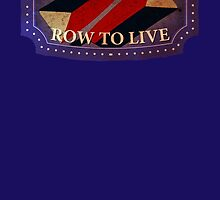 Live To Row - Row To Live by Richard Rabassa