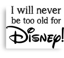 I will never be to old for Disney Canvas Print