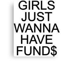 Girl just wanna have funds Canvas Print
