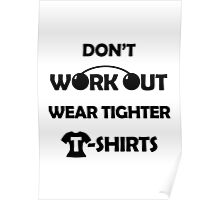 Don't Work Out, Wear Tighter T-shirts Poster