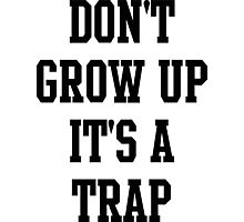 Don't grow up it's a trap Photographic Print