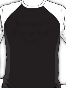 Boyfriend ?What is that? food? T-Shirt