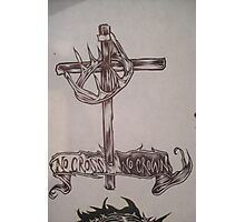 no cross no crown.001. Photographic Print