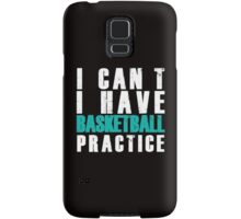 I CAN'T I HAVE BASKETBALL PRACTICE Samsung Galaxy Case/Skin