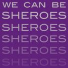 We Can Be Sheroes by Natsky