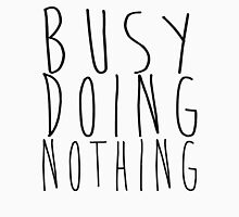 Busy doing nothing Unisex T-Shirt