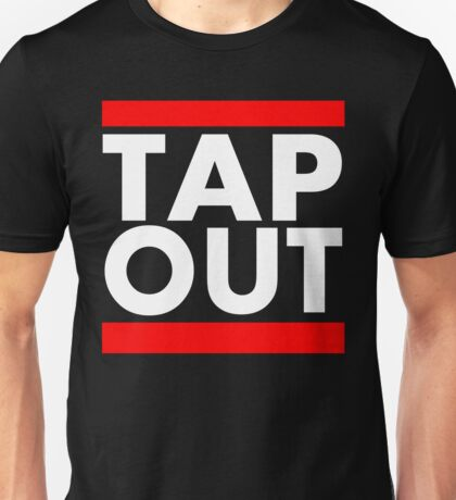 Tap Out Unisex T-Shirt