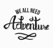 We All Need Adventure Kids Tee