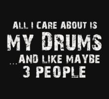 All I care About is My Drums...And Like May be 3 People - T Shirts & Hoodies by cbarts