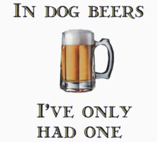 In Dog Beers I've Only Had One by Chunga