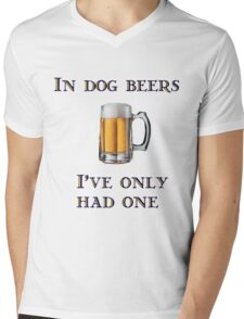 In Dog Beers I've Only Had One Mens V-Neck T-Shirt