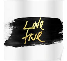 """Love True"" Gold on Black Brush Stroke Poster"