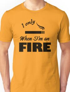 I Only Smoke When I'm on Fire Unisex T-Shirt