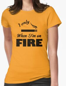 I Only Smoke When I'm on Fire T-Shirt