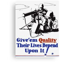 Give 'em Quality Their Lives Depend On It Canvas Print