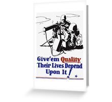 Give 'em Quality Their Lives Depend On It Greeting Card