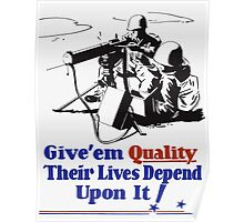 Give 'em Quality Their Lives Depend On It Poster