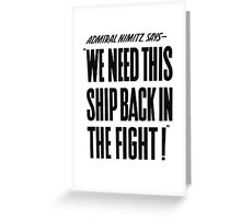 We Need This Ship Back In The Fight -- WW2 Print Greeting Card