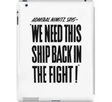 We Need This Ship Back In The Fight -- WW2 Print iPad Case/Skin