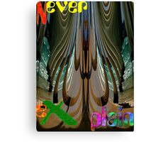 Never Explain -6 Canvas Print