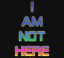 I AM NOT HERE T-shirt Design Unisex T-Shirt