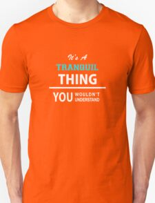 Its a TRANQUIL thing, you wouldn't understand T-Shirt
