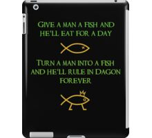 Give A Man A Fish and He'll Eat For A Day - Turn A Man Into A Fish and He'll Rule in Dagon Forever iPad Case/Skin