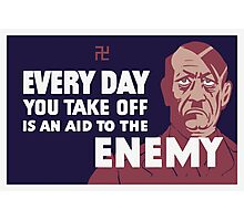Every day you take off is an aid to the enemy Photographic Print