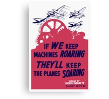 If We Keep Machines Roaring -- WWII Poster Canvas Print