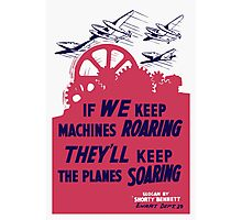 If We Keep Machines Roaring -- WWII Poster Photographic Print