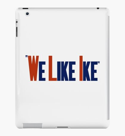 We Like Ike -- Eisenhower Election Poster iPad Case/Skin