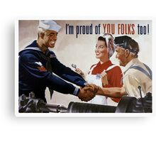I'm Proud Of You Folks Too -- WWII Poster Canvas Print