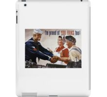 I'm Proud Of You Folks Too -- WWII Poster iPad Case/Skin