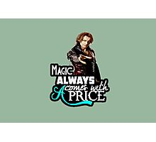 Magic always comes with a price Photographic Print