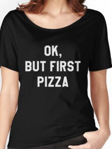 Ok, But First Pizza (Dark) - Hipster/Funny/Trendy Meme Women's Relaxed Fit T-Shirt