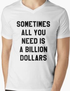 Sometimes All You Need is a Billion Dollars - Hipster/Funny/Meme Typography Mens V-Neck T-Shirt