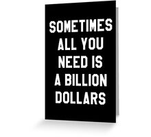 Sometimes All You Need is a Billion Dollars (Dark) - Hipster/Tumblr/Funny/Meme Typography Greeting Card