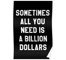 Sometimes All You Need is a Billion Dollars (Dark) - Hipster/Tumblr/Funny/Meme Typography Poster