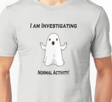 Ghost investigating scary normal activity. Unisex T-Shirt